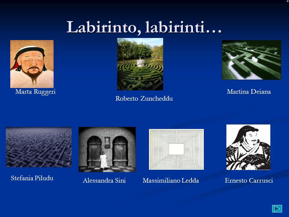 Labirinto, labirinti… Marta Ruggeri Martina Deiana Roberto Zuncheddu