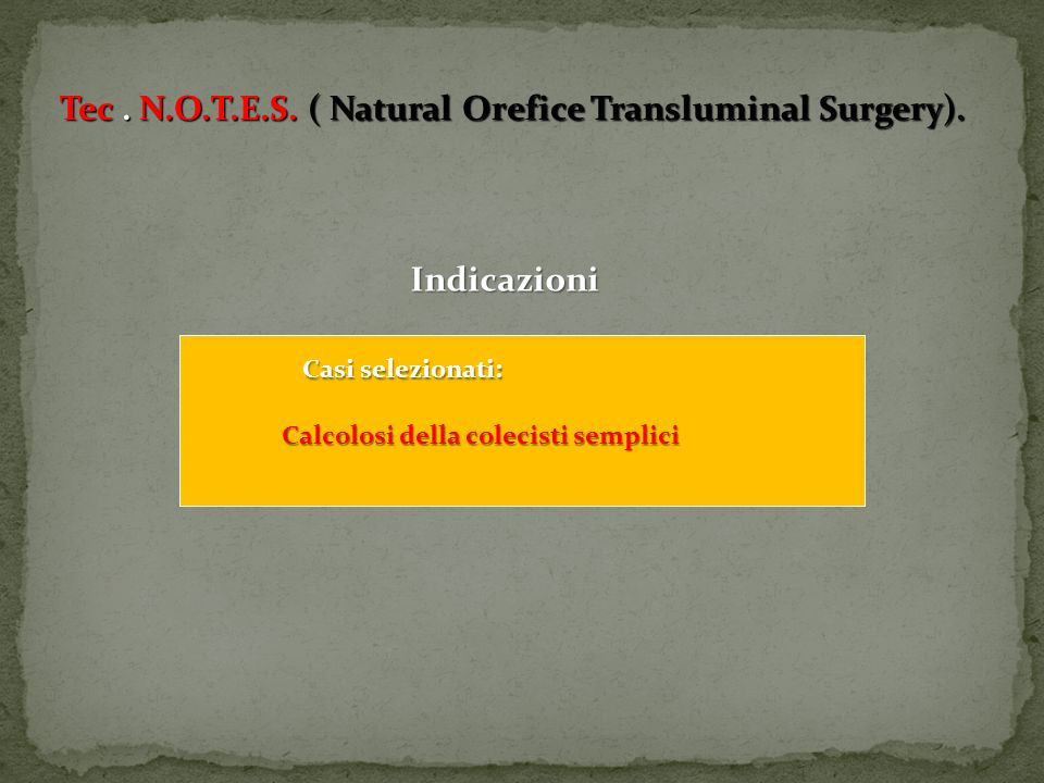 Tec . N.O.T.E.S. ( Natural Orefice Transluminal Surgery).