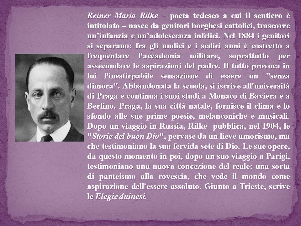 Reiner Maria Rilke – poeta tedesco a cui il sentiero è intitolato – nasce da genitori borghesi cattolici, trascorre un'infanzia e un'adolescenza infelici.