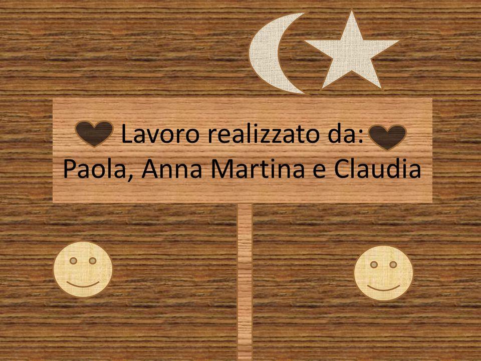 Lavoro realizzato da: Paola, Anna Martina e Claudia