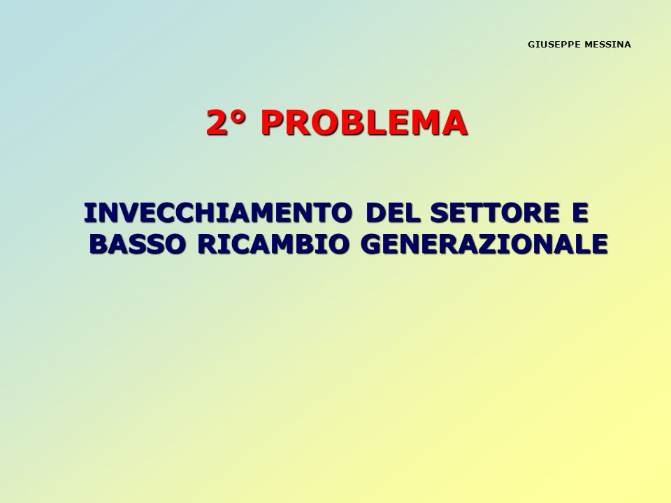 INVECCHIAMENTO DEL SETTORE E BASSO RICAMBIO GENERAZIONALE