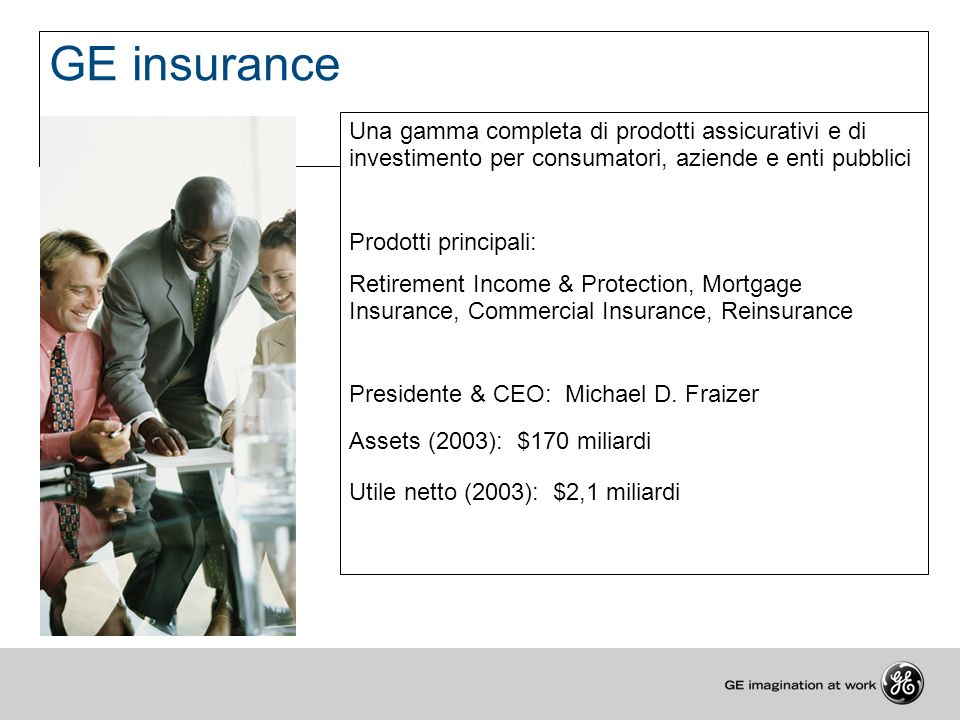 GE insurance Una gamma completa di prodotti assicurativi e di investimento per consumatori, aziende e enti pubblici.