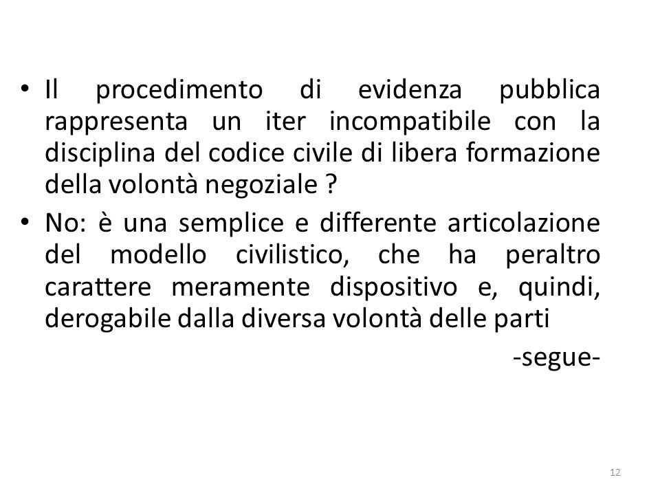 Il procedimento di evidenza pubblica rappresenta un iter incompatibile con la disciplina del codice civile di libera formazione della volontà negoziale