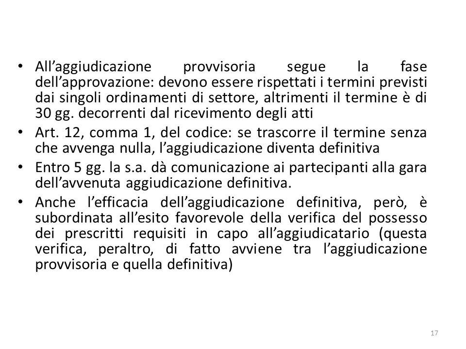 All'aggiudicazione provvisoria segue la fase dell'approvazione: devono essere rispettati i termini previsti dai singoli ordinamenti di settore, altrimenti il termine è di 30 gg. decorrenti dal ricevimento degli atti