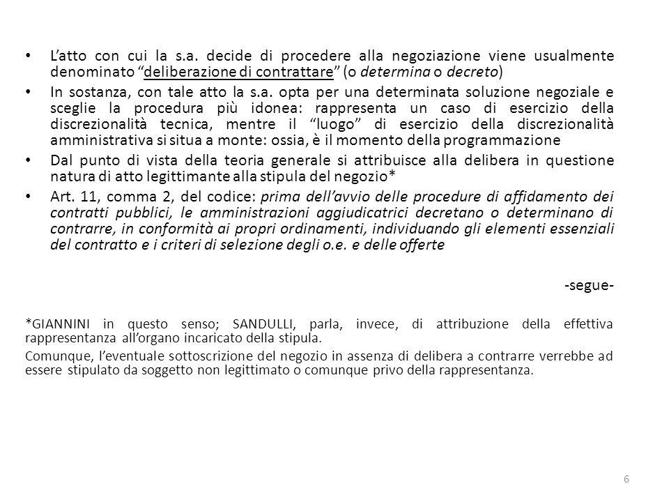 L'atto con cui la s.a. decide di procedere alla negoziazione viene usualmente denominato deliberazione di contrattare (o determina o decreto)