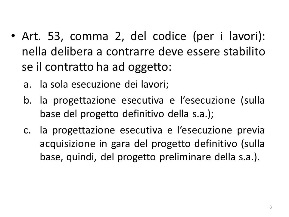 Art. 53, comma 2, del codice (per i lavori): nella delibera a contrarre deve essere stabilito se il contratto ha ad oggetto: