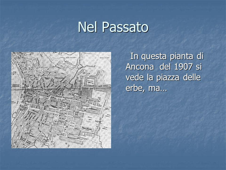 Nel Passato In questa pianta di Ancona del 1907 si vede la piazza delle erbe, ma…