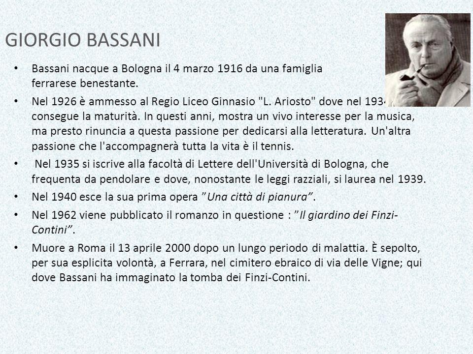 GIORGIO BASSANIBassani nacque a Bologna il 4 marzo 1916 da una famiglia ebrea ferrarese benestante.