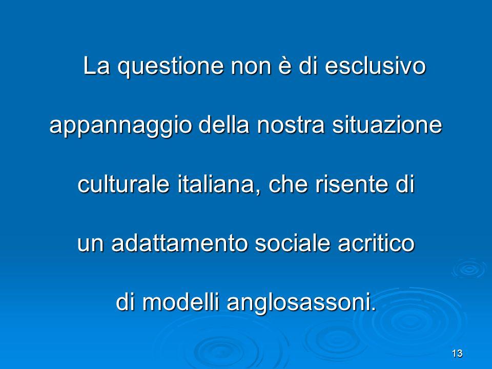 appannaggio della nostra situazione culturale italiana, che risente di
