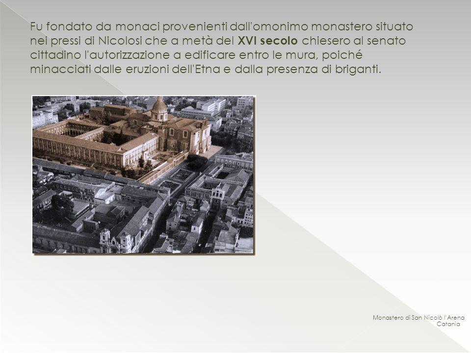 Fu fondato da monaci provenienti dall omonimo monastero situato nei pressi di Nicolosi che a metà del XVI secolo chiesero al senato cittadino l autorizzazione a edificare entro le mura, poiché minacciati dalle eruzioni dell Etna e dalla presenza di briganti.