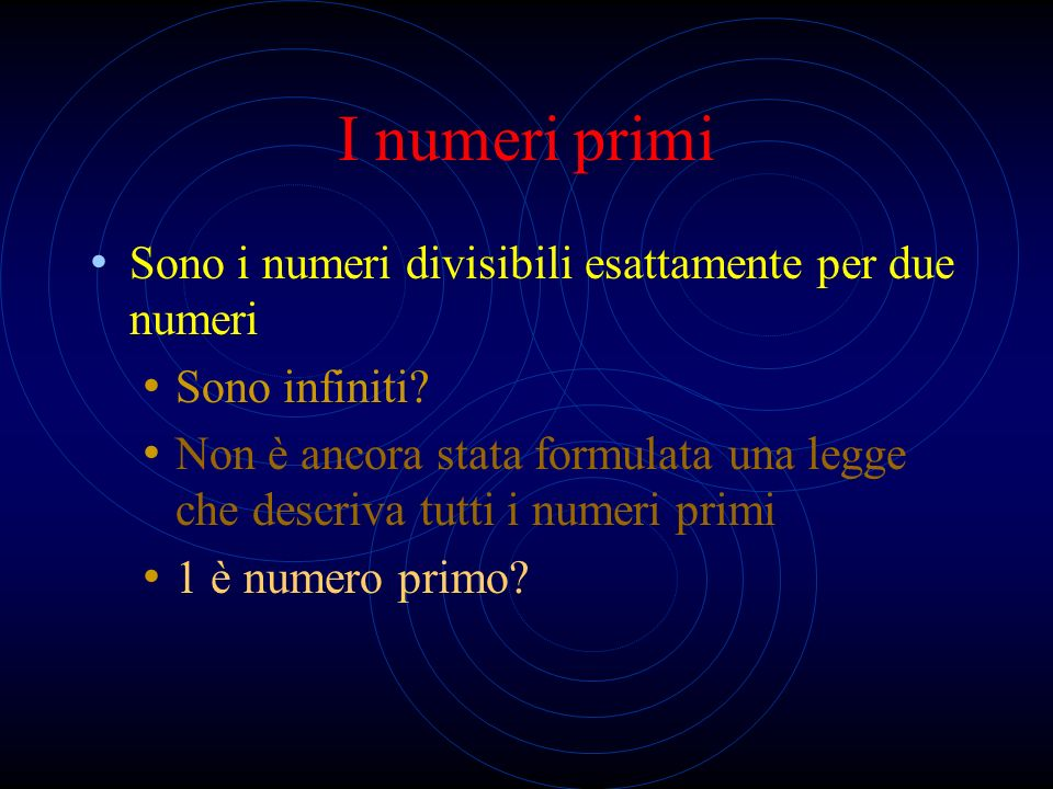 I numeri primi Sono i numeri divisibili esattamente per due numeri