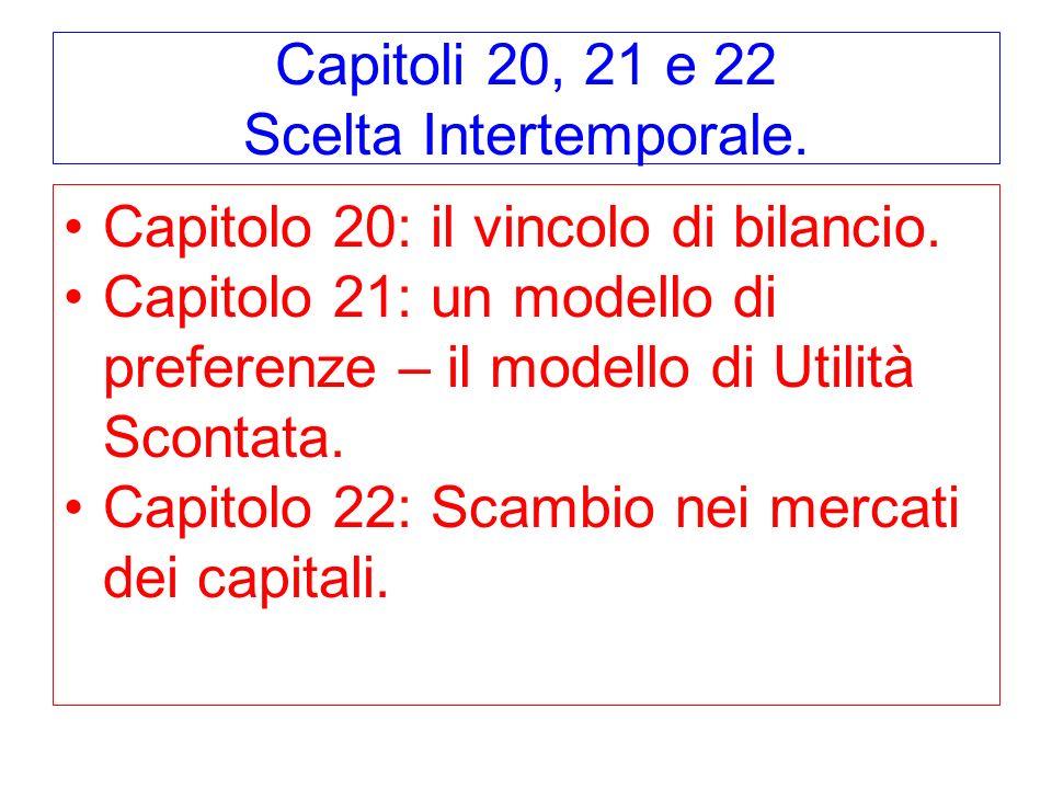 Capitoli 20, 21 e 22 Scelta Intertemporale.