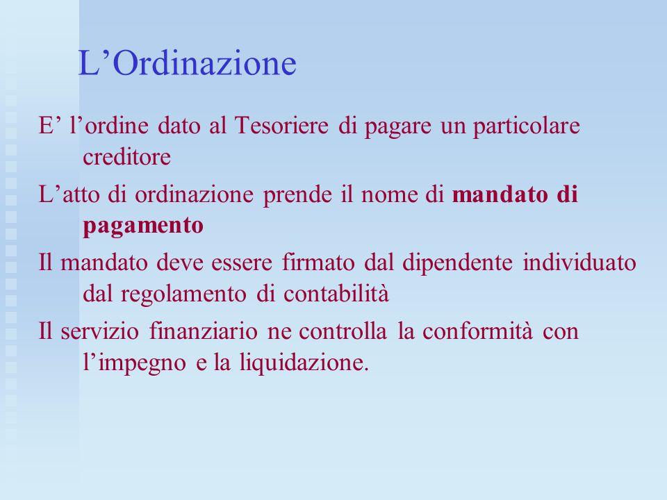 L'OrdinazioneE' l'ordine dato al Tesoriere di pagare un particolare creditore. L'atto di ordinazione prende il nome di mandato di pagamento.