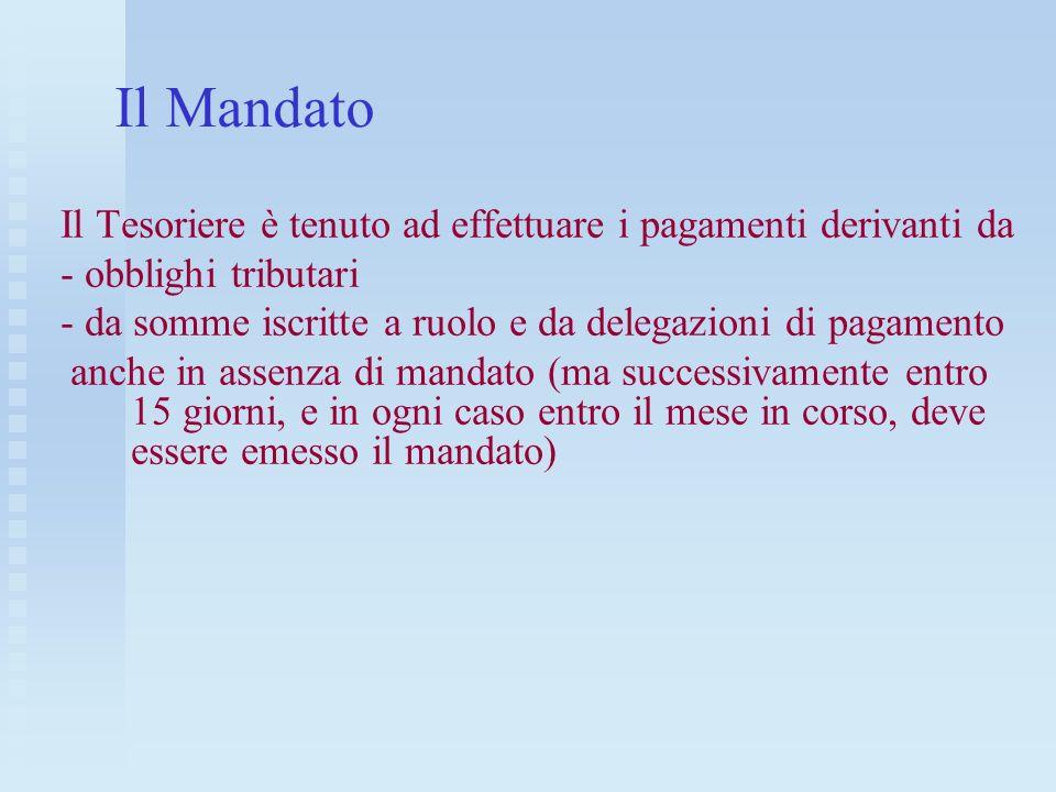Il MandatoIl Tesoriere è tenuto ad effettuare i pagamenti derivanti da. - obblighi tributari.