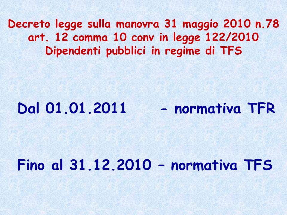Dal 01.01.2011 - normativa TFR Fino al 31.12.2010 – normativa TFS