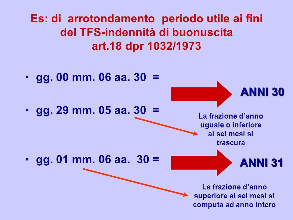 Es: di arrotondamento periodo utile ai fini del TFS-indennità di buonuscita art.18 dpr 1032/1973