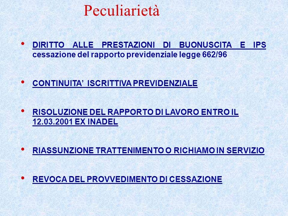 Peculiarietà DIRITTO ALLE PRESTAZIONI DI BUONUSCITA E IPS cessazione del rapporto previdenziale legge 662/96.