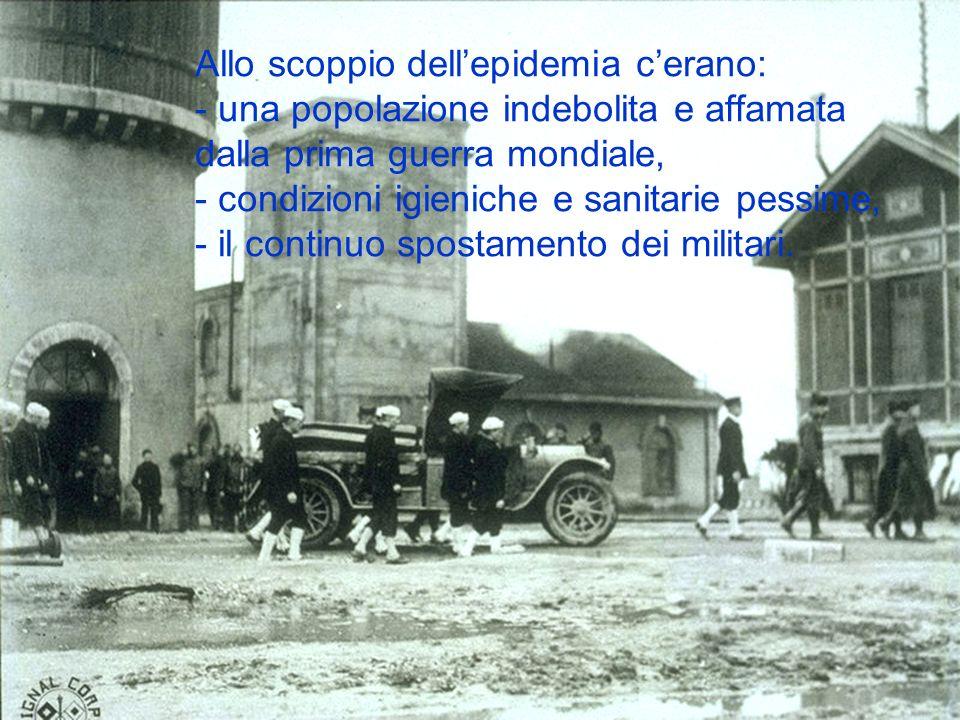 Allo scoppio dell'epidemia c'erano: - una popolazione indebolita e affamata dalla prima guerra mondiale, - condizioni igieniche e sanitarie pessime, - il continuo spostamento dei militari.