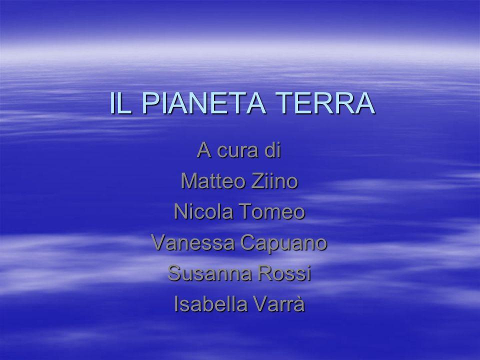 IL PIANETA TERRA A cura di Matteo Ziino Nicola Tomeo Vanessa Capuano