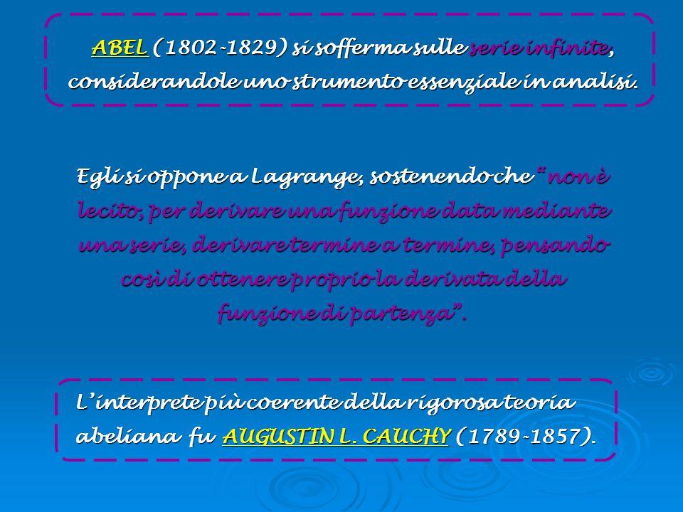 ABEL (1802-1829) si sofferma sulle serie infinite, considerandole uno strumento essenziale in analisi.