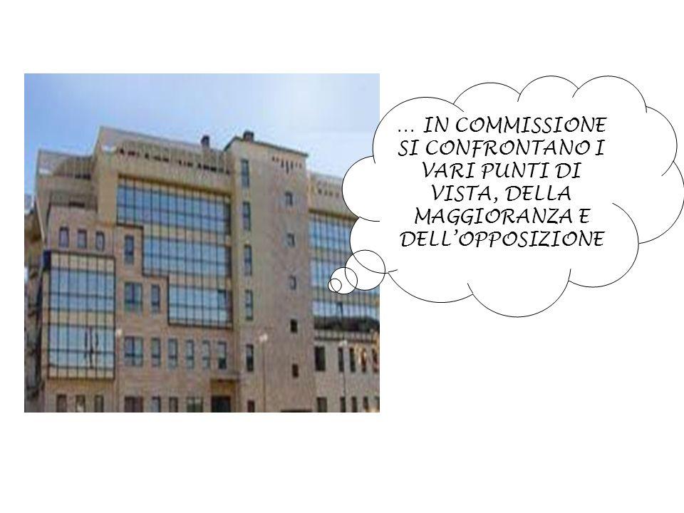… in commissione si confrontano i vari punti di vista, della maggioranza e dell'opposizione