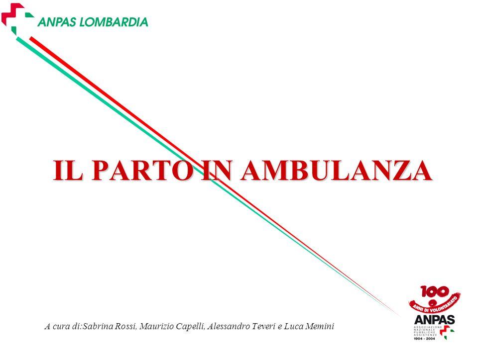 IL PARTO IN AMBULANZA A cura di:Sabrina Rossi, Maurizio Capelli, Alessandro Teveri e Luca Memini