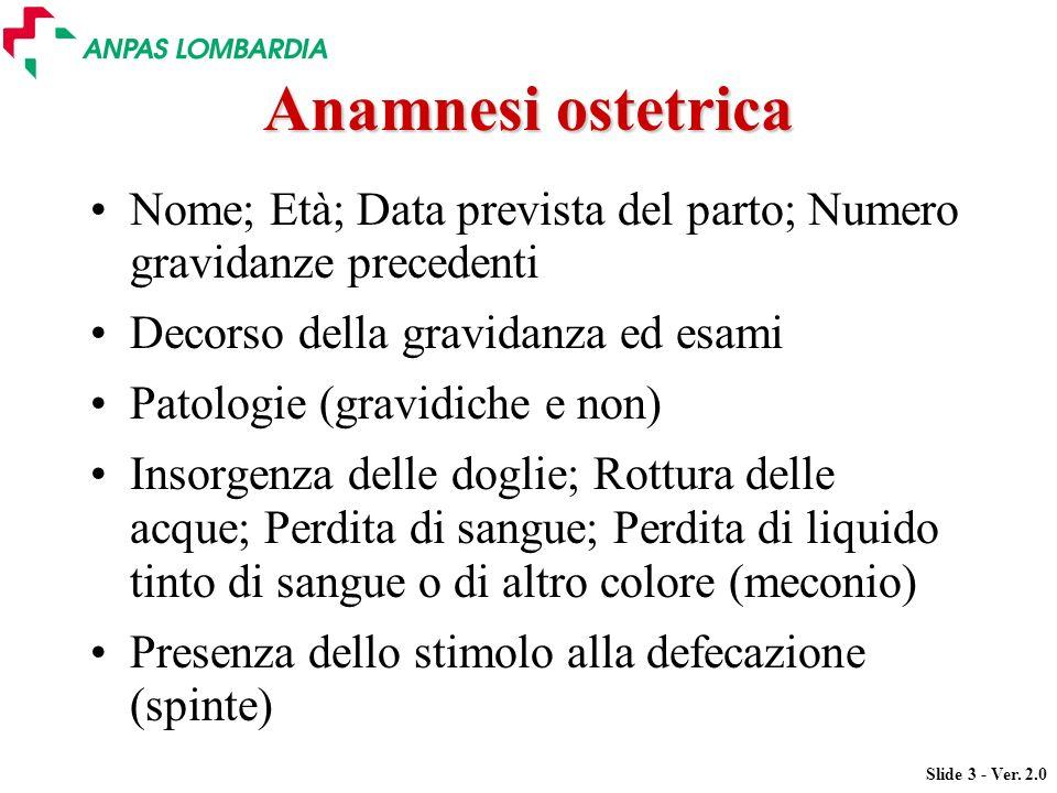 Anamnesi ostetrica Nome; Età; Data prevista del parto; Numero gravidanze precedenti. Decorso della gravidanza ed esami.