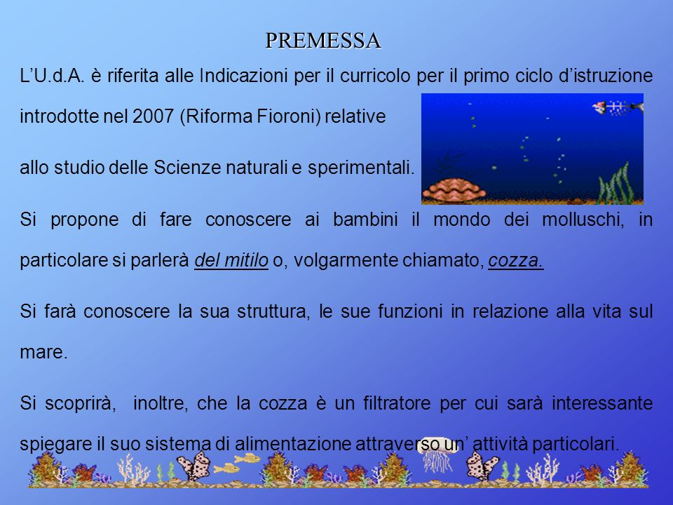 PREMESSA L'U.d.A. è riferita alle Indicazioni per il curricolo per il primo ciclo d'istruzione introdotte nel 2007 (Riforma Fioroni) relative.