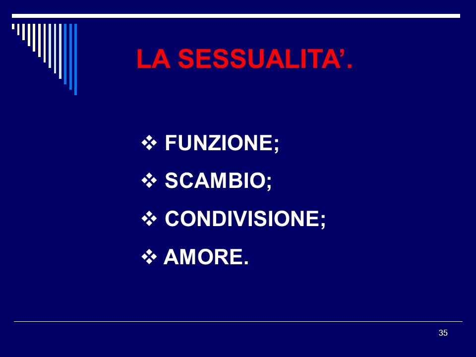 LA SESSUALITA'. FUNZIONE; SCAMBIO; CONDIVISIONE; AMORE.
