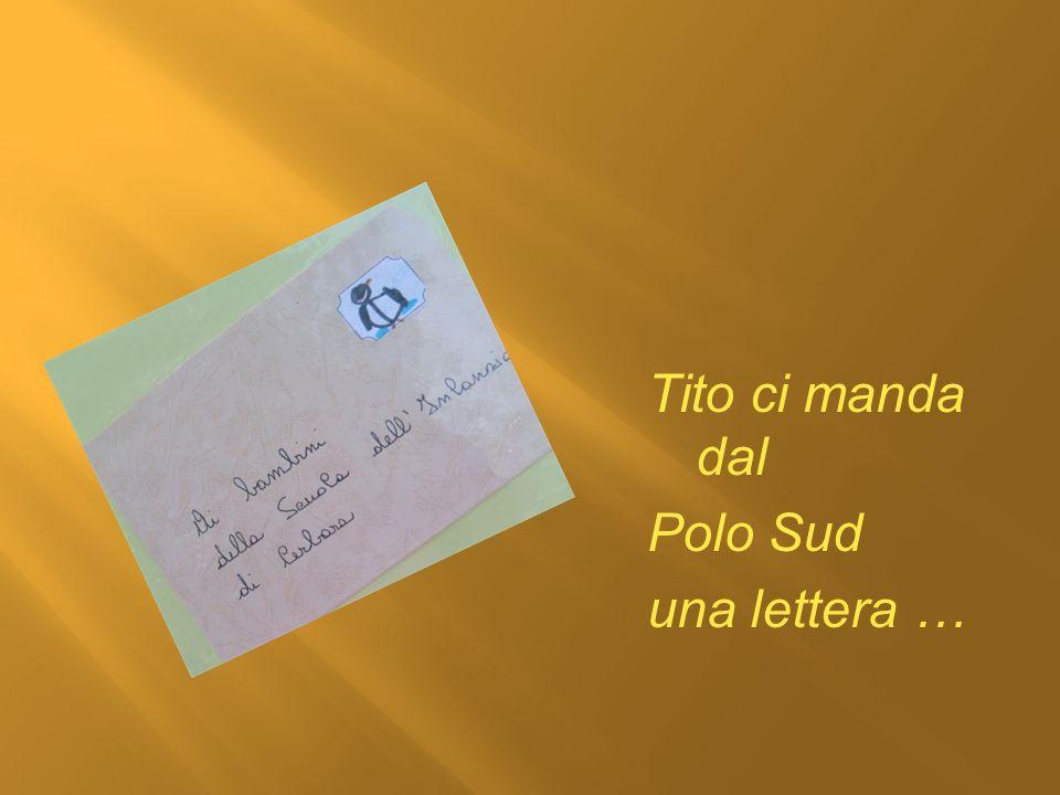 Tito ci manda dal Polo Sud una lettera …