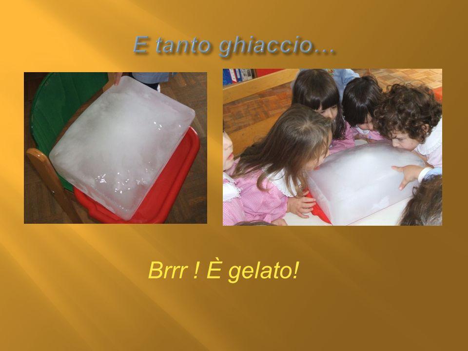 E tanto ghiaccio… Brrr ! È gelato!