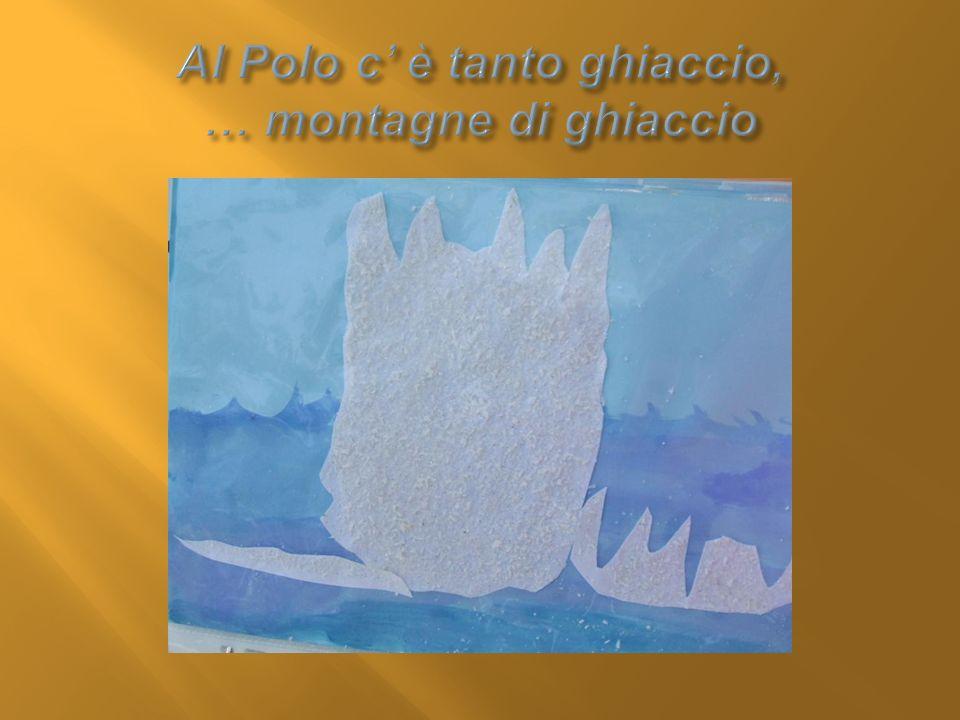 Al Polo c' è tanto ghiaccio, … montagne di ghiaccio