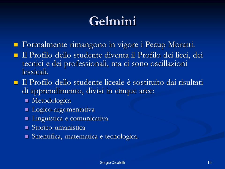 Gelmini Formalmente rimangono in vigore i Pecup Moratti.
