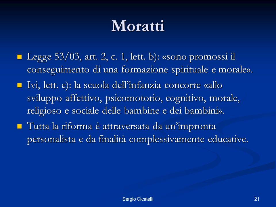 Moratti Legge 53/03, art. 2, c. 1, lett. b): «sono promossi il conseguimento di una formazione spirituale e morale».