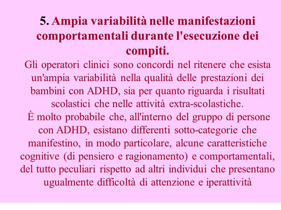 5. Ampia variabilità nelle manifestazioni comportamentali durante l esecuzione dei compiti.
