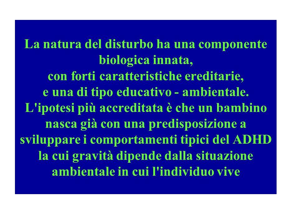 La natura del disturbo ha una componente biologica innata, con forti caratteristiche ereditarie, e una di tipo educativo - ambientale.
