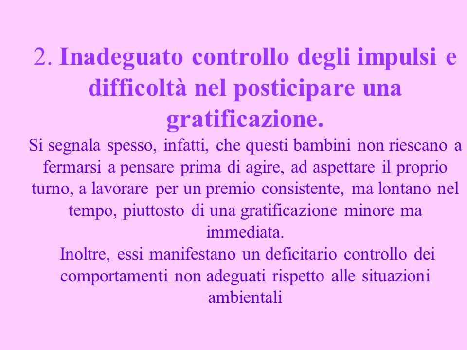 2. Inadeguato controllo degli impulsi e difficoltà nel posticipare una gratificazione.
