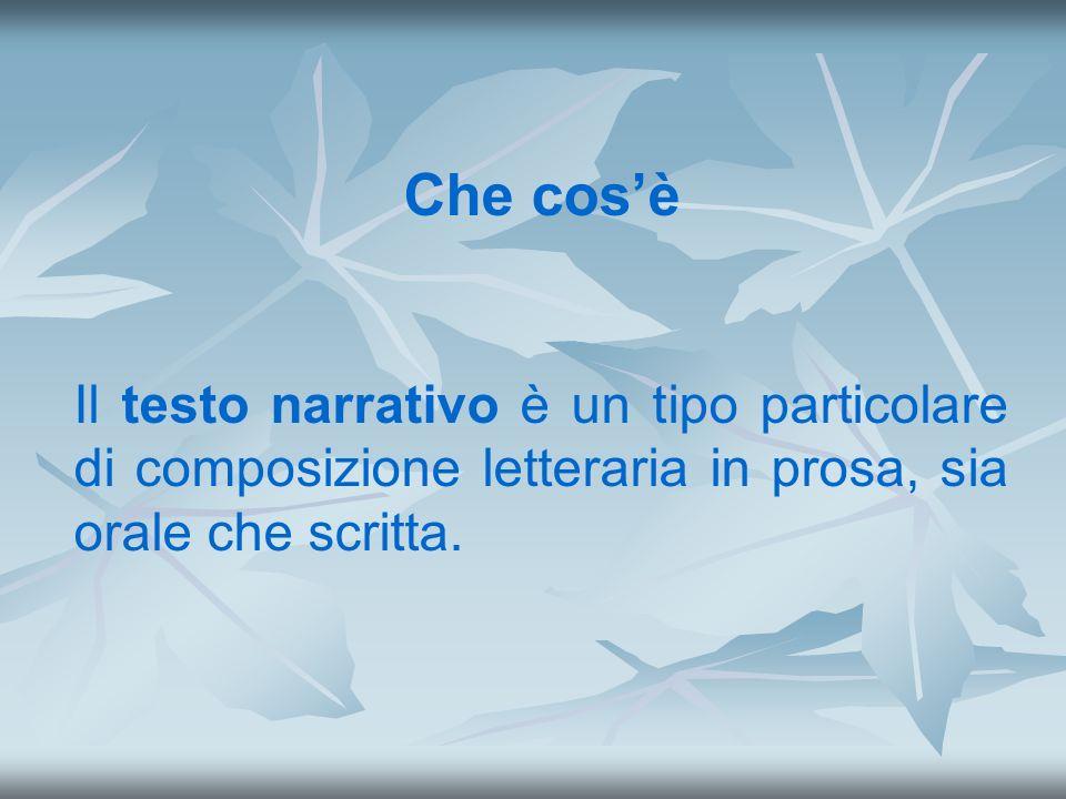 Che cos'è Il testo narrativo è un tipo particolare di composizione letteraria in prosa, sia orale che scritta.
