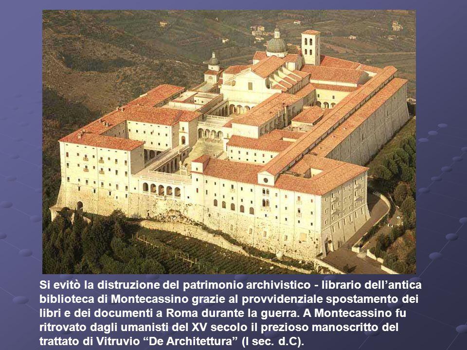 Si evitò la distruzione del patrimonio archivistico - librario dell'antica biblioteca di Montecassino grazie al provvidenziale spostamento dei libri e dei documenti a Roma durante la guerra.