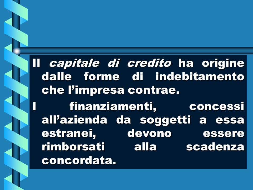 Il capitale di credito ha origine dalle forme di indebitamento che l'impresa contrae.
