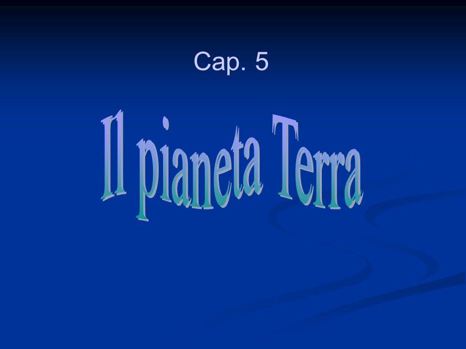 Cap. 5 Il pianeta Terra