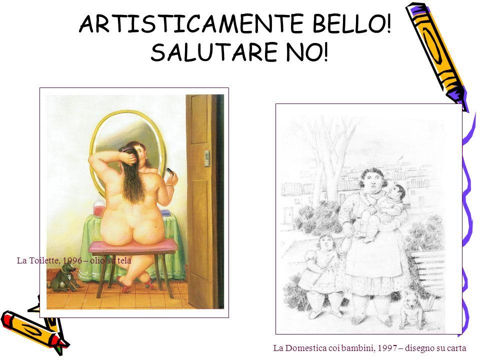 ARTISTICAMENTE BELLO! SALUTARE NO! La Toilette, 1996 – olio su tela