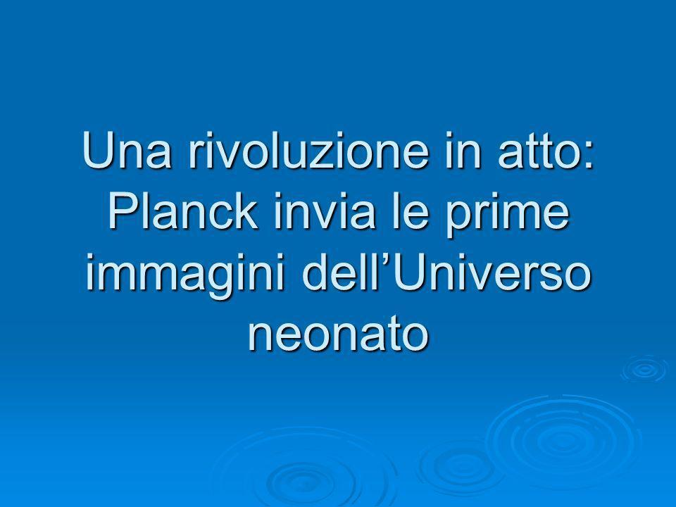 Una rivoluzione in atto: Planck invia le prime immagini dell'Universo neonato
