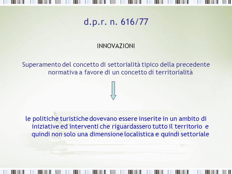 d.p.r. n. 616/77 INNOVAZIONI. Superamento del concetto di settorialità tipico della precedente normativa a favore di un concetto di territorialità.