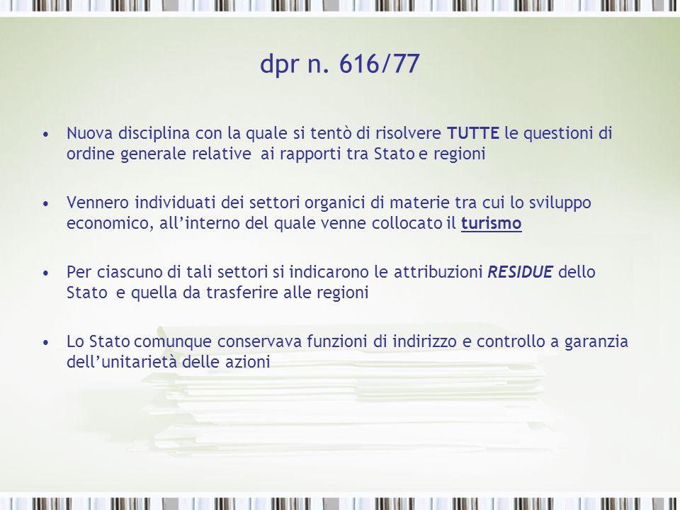 dpr n. 616/77 Nuova disciplina con la quale si tentò di risolvere TUTTE le questioni di ordine generale relative ai rapporti tra Stato e regioni.
