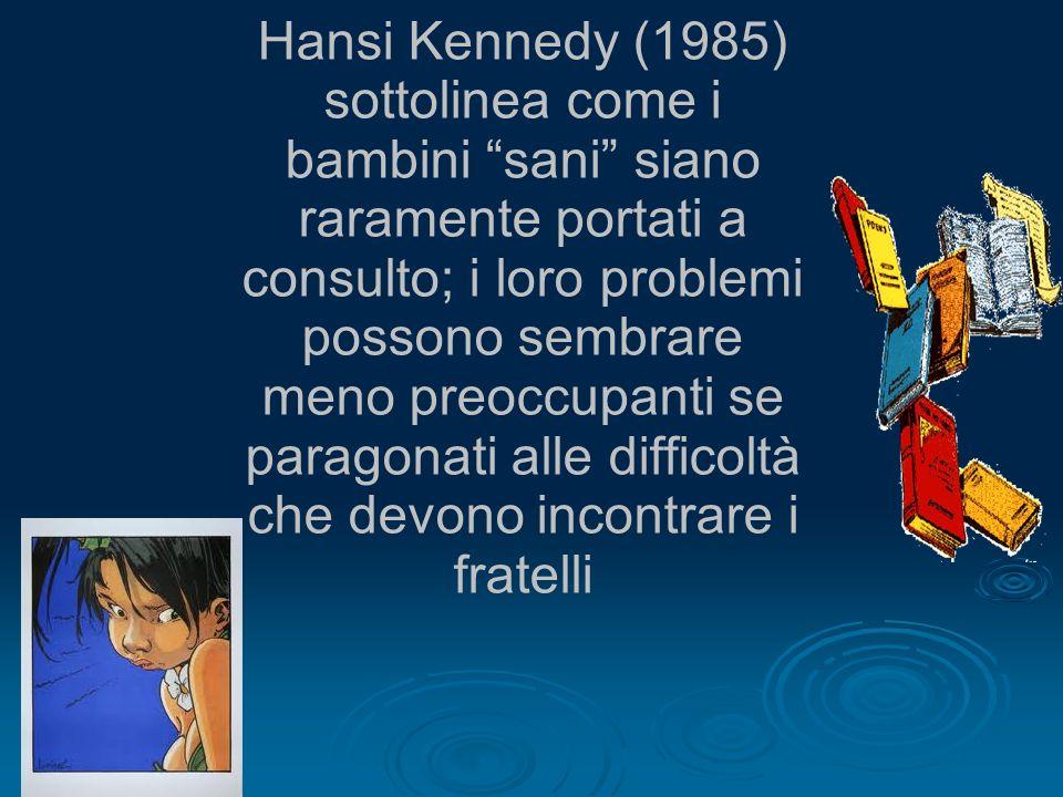 Hansi Kennedy (1985) sottolinea come i bambini sani siano raramente portati a consulto; i loro problemi possono sembrare meno preoccupanti se paragonati alle difficoltà che devono incontrare i fratelli