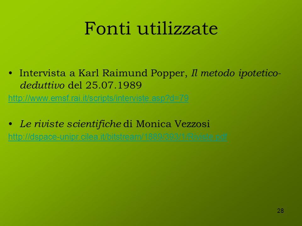 Fonti utilizzate Intervista a Karl Raimund Popper, Il metodo ipotetico-deduttivo del 25.07.1989. http://www.emsf.rai.it/scripts/interviste.asp d=79.
