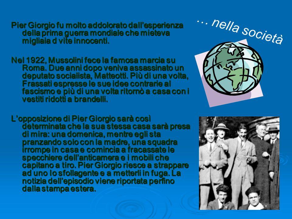 Pier Giorgio fu molto addolorato dall'esperienza della prima guerra mondiale che mieteva migliaia d vite innocenti.