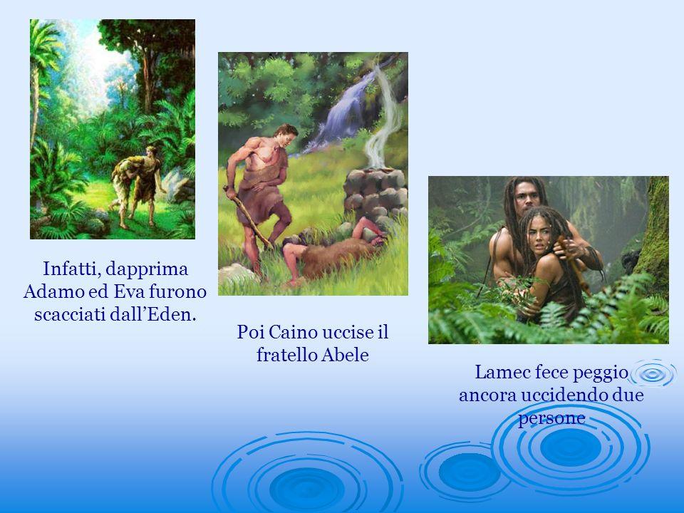 Infatti, dapprima Adamo ed Eva furono scacciati dall'Eden.
