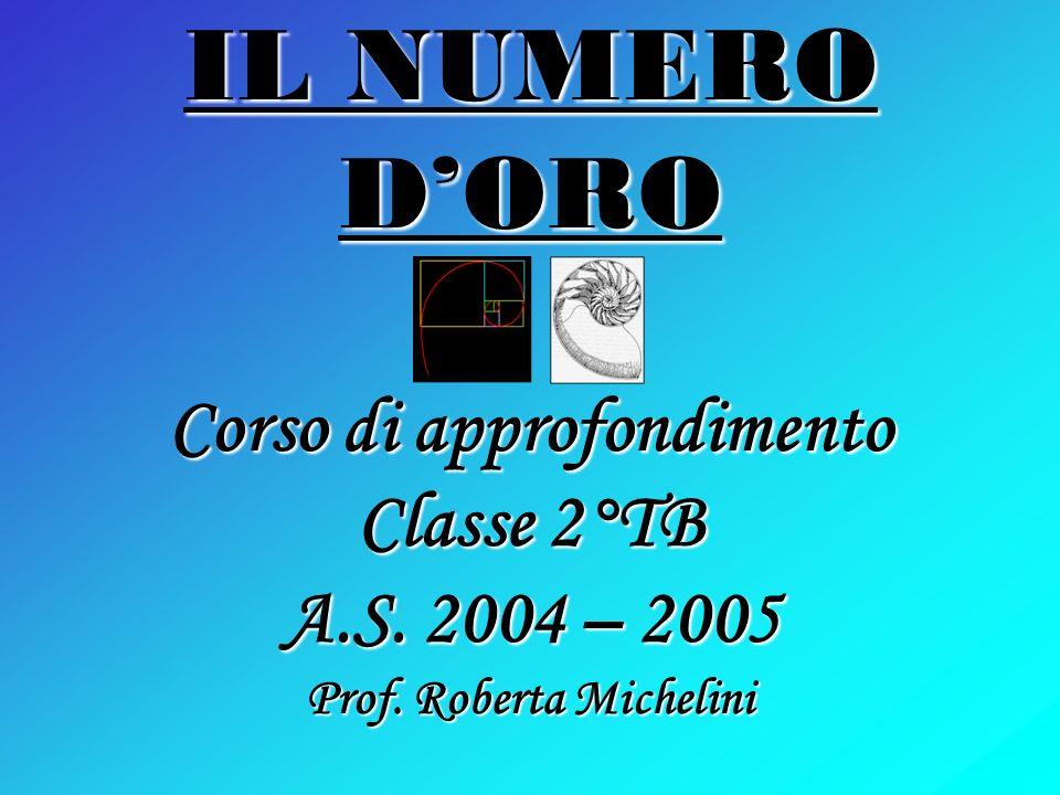 IL NUMERO D'ORO Corso di approfondimento Classe 2°TB A. S
